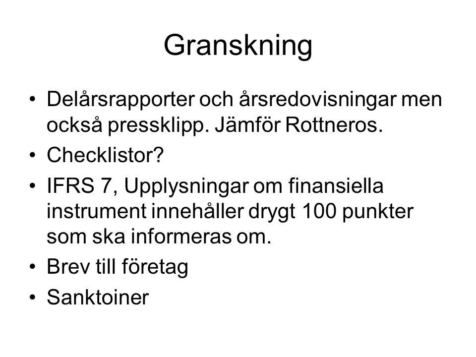 Granskning Delårsrapporter och årsredovisningar men också pressklipp. Jämför Rottneros. Checklistor? IFRS 7, Upplysningar om finansiella instrument in