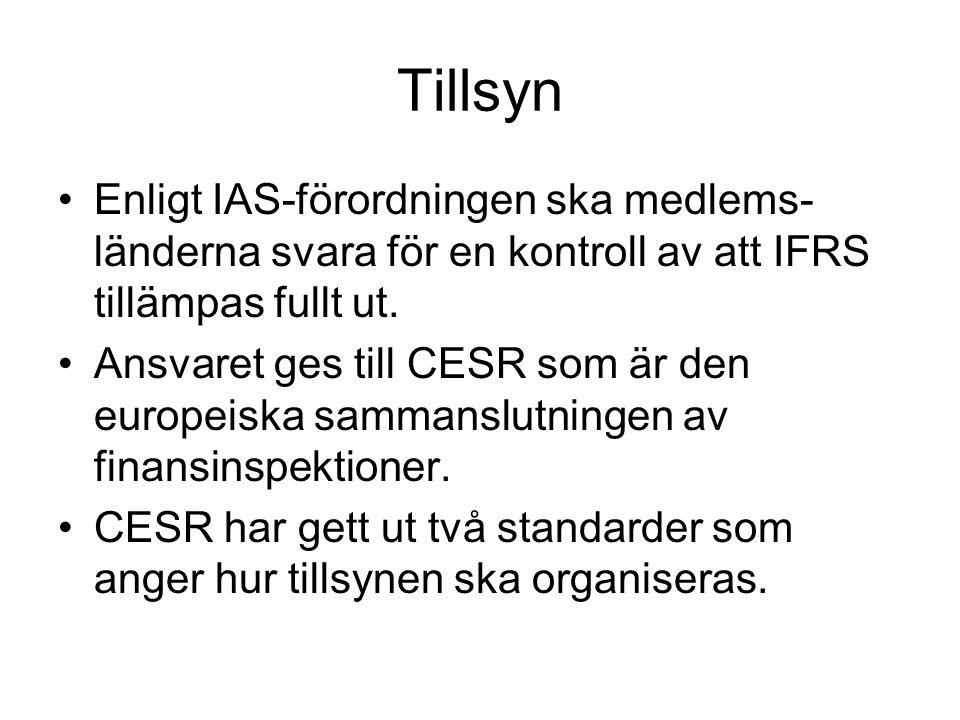 Tillsyn Enligt IAS-förordningen ska medlems- länderna svara för en kontroll av att IFRS tillämpas fullt ut. Ansvaret ges till CESR som är den europeis