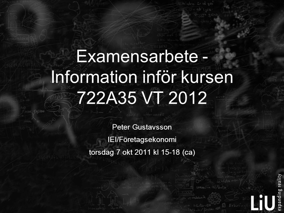 Peter Gustavsson IEI/Företagsekonomi torsdag 7 okt 2011 kl 15-18 (ca) Examensarbete - Information inför kursen 722A35 VT 2012