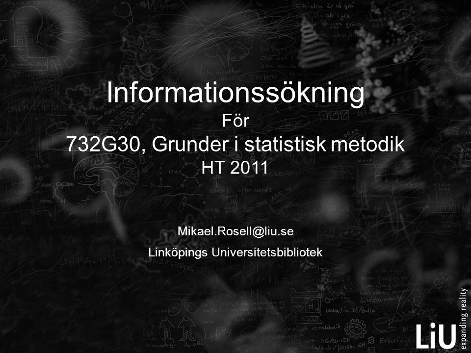 Mikael.Rosell@liu.se Linköpings Universitetsbibliotek Informationssökning För 732G30, Grunder i statistisk metodik HT 2011