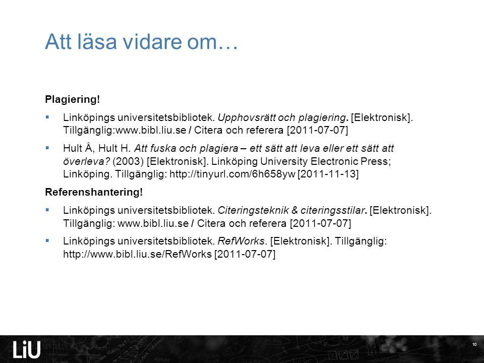 Plagiering!  Linköpings universitetsbibliotek. Upphovsrätt och plagiering. [Elektronisk]. Tillgänglig:www.bibl.liu.se / Citera och referera [2011-07-