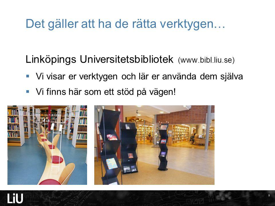Det gäller att ha de rätta verktygen… Linköpings Universitetsbibliotek (www.bibl.liu.se)  Vi visar er verktygen och lär er använda dem själva  Vi finns här som ett stöd på vägen.