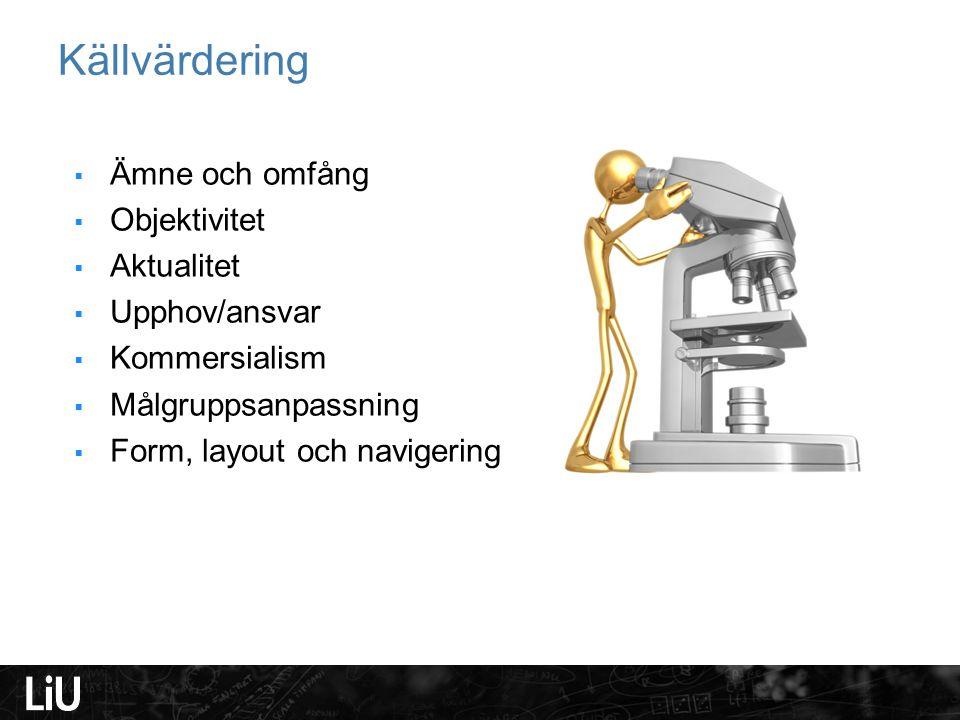 Källvärdering  Ämne och omfång  Objektivitet  Aktualitet  Upphov/ansvar  Kommersialism  Målgruppsanpassning  Form, layout och navigering