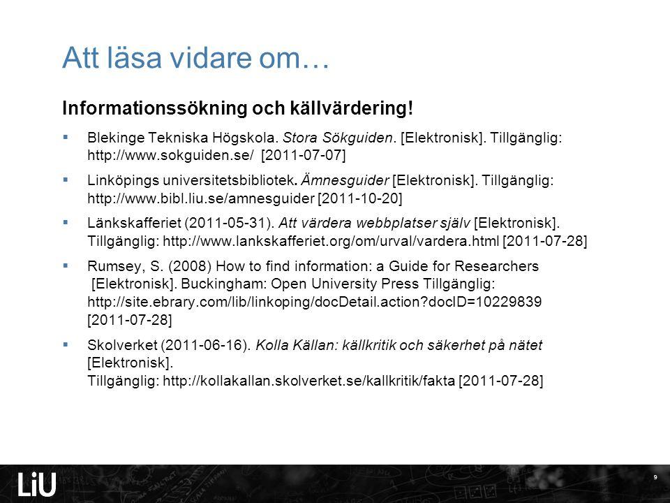 Att läsa vidare om… Informationssökning och källvärdering!  Blekinge Tekniska Högskola. Stora Sökguiden. [Elektronisk]. Tillgänglig: http://www.sokgu