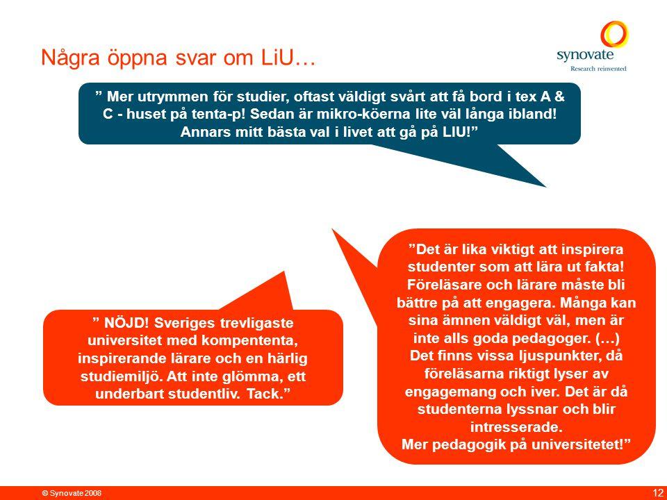 """© Synovate 2008 12 Några öppna svar om LiU… """" NÖJD! Sveriges trevligaste universitet med kompententa, inspirerande lärare och en härlig studiemiljö. A"""