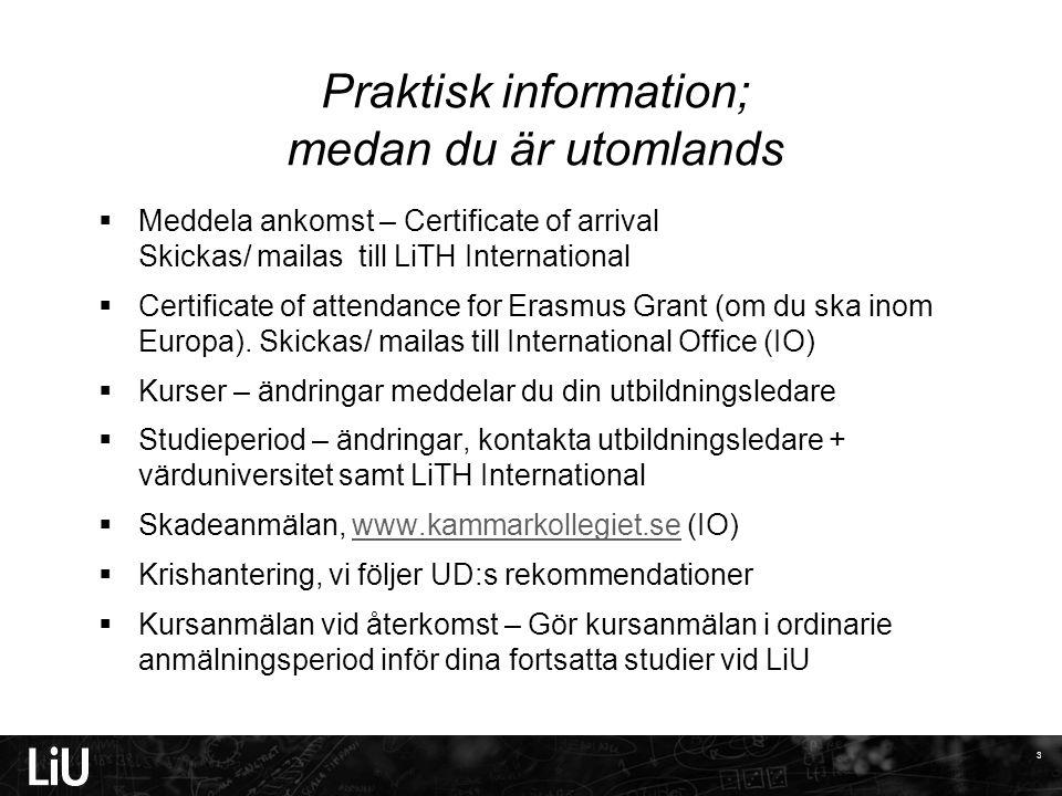 Praktisk information; medan du är utomlands  Meddela ankomst – Certificate of arrival Skickas/ mailas till LiTH International  Certificate of attendance for Erasmus Grant (om du ska inom Europa).