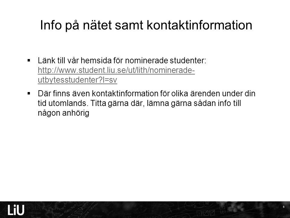 Info på nätet samt kontaktinformation  Länk till vår hemsida för nominerade studenter: http://www.student.liu.se/ut/lith/nominerade- utbytesstudenter l=sv http://www.student.liu.se/ut/lith/nominerade- utbytesstudenter l=sv  Där finns även kontaktinformation för olika ärenden under din tid utomlands.