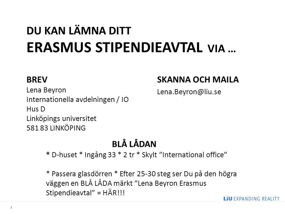 3 DU KAN LÄMNA DITT ERASMUS STIPENDIEAVTAL VIA … BREV Lena Beyron Internationella avdelningen / IO Hus D Linköpings universitet 581 83 LINKÖPING BLÅ L