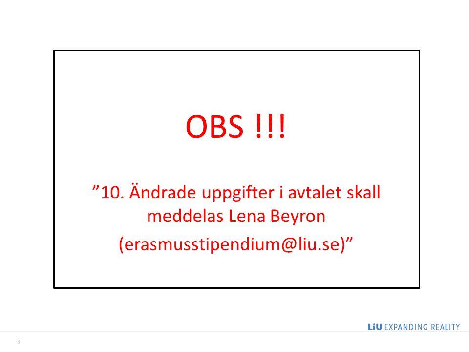 """4 OBS !!! """"10. Ändrade uppgifter i avtalet skall meddelas Lena Beyron (erasmusstipendium@liu.se)"""""""