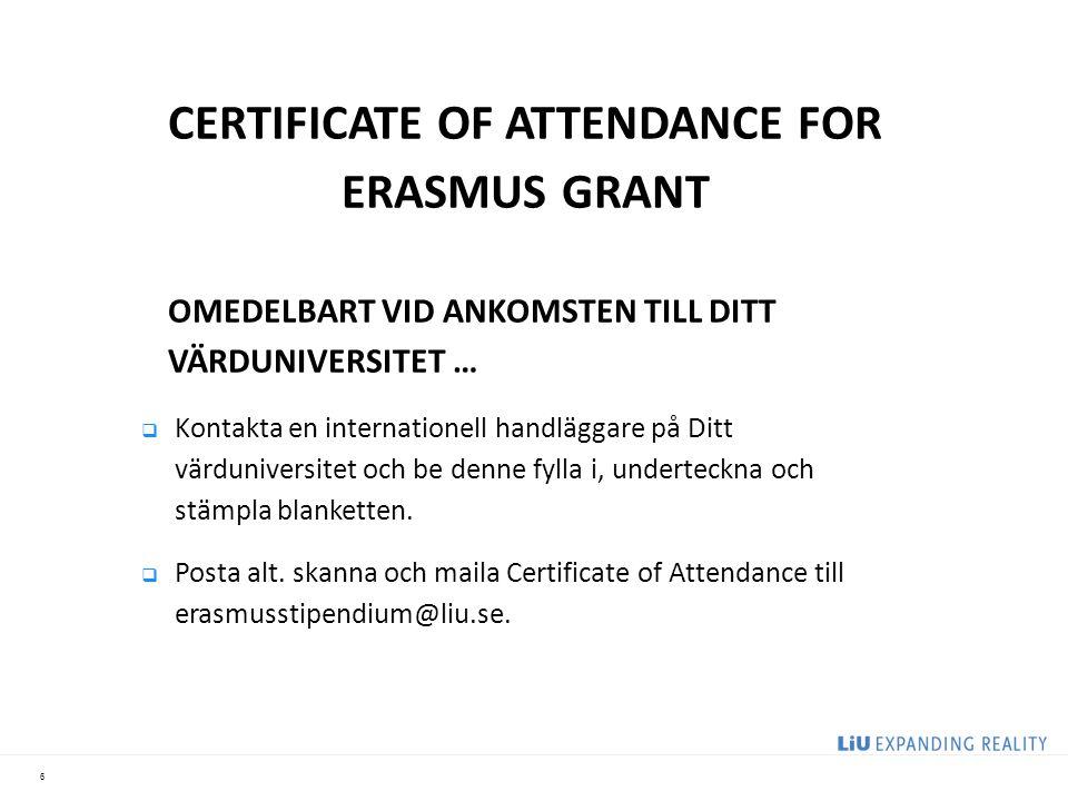 6 CERTIFICATE OF ATTENDANCE FOR ERASMUS GRANT OMEDELBART VID ANKOMSTEN TILL DITT VÄRDUNIVERSITET …  Kontakta en internationell handläggare på Ditt vä