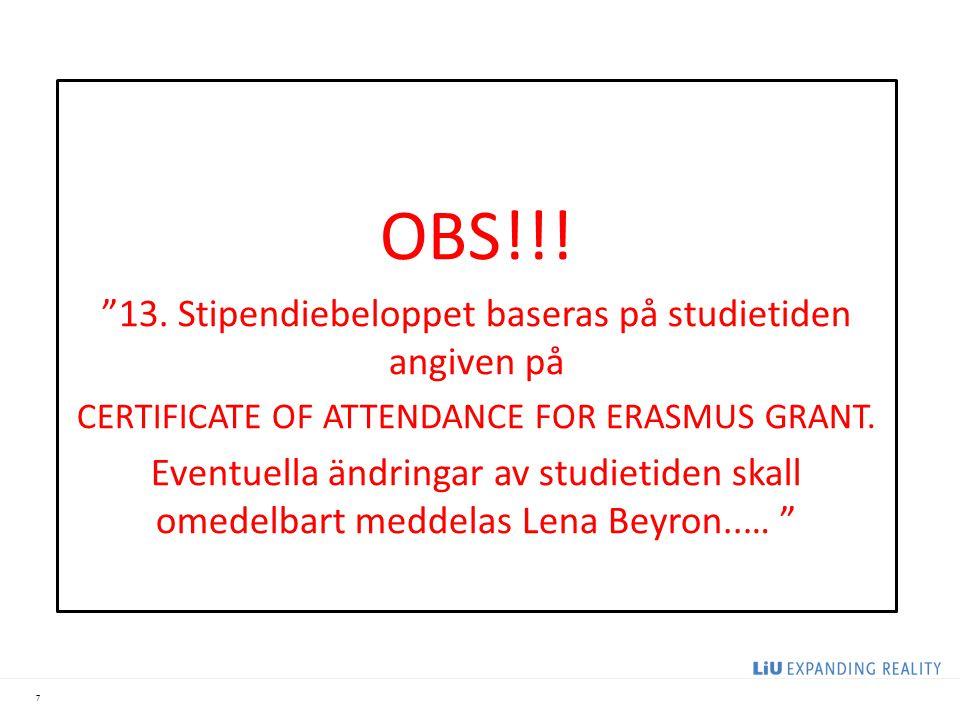 """7 OBS!!! """"13. Stipendiebeloppet baseras på studietiden angiven på CERTIFICATE OF ATTENDANCE FOR ERASMUS GRANT. Eventuella ändringar av studietiden ska"""