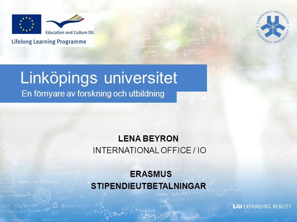 En förnyare av forskning och utbildning Linköpings universitet LENA BEYRON INTERNATIONAL OFFICE / IO ERASMUS STIPENDIEUTBETALNINGAR