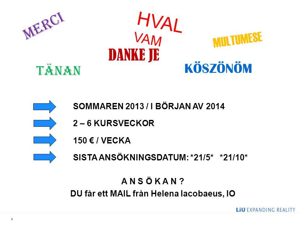 9 SOMMAREN 2013 / I BÖRJAN AV 2014 2 – 6 KURSVECKOR 150 € / VECKA SISTA ANSÖKNINGSDATUM: *21/5* *21/10* A N S Ö K A N .
