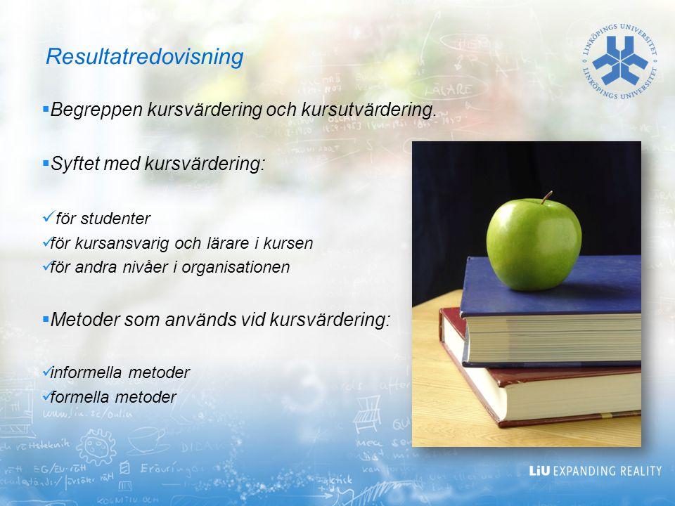  Begreppen kursvärdering och kursutvärdering.  Syftet med kursvärdering: för studenter för kursansvarig och lärare i kursen för andra nivåer i organ