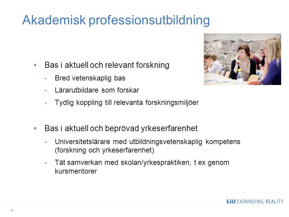 Akademisk professionsutbildning Bas i aktuell och relevant forskning -Bred vetenskaplig bas -Lärarutbildare som forskar -Tydlig koppling till relevant