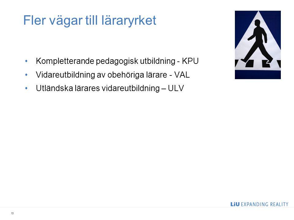 Fler vägar till läraryrket Kompletterande pedagogisk utbildning - KPU Vidareutbildning av obehöriga lärare - VAL Utländska lärares vidareutbildning –