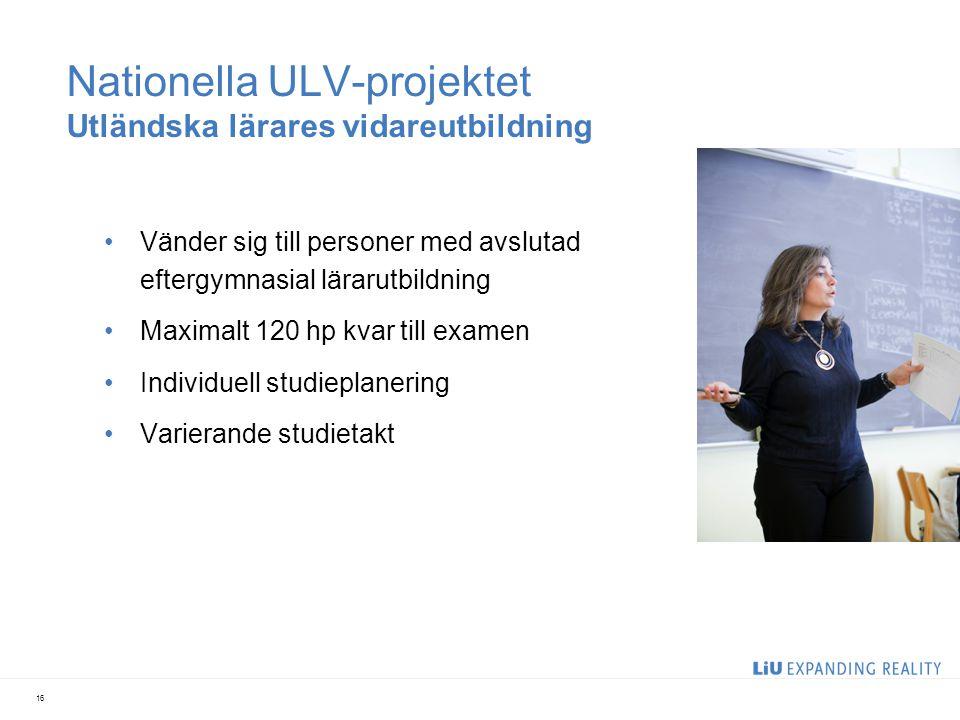 Nationella ULV-projektet Utländska lärares vidareutbildning Vänder sig till personer med avslutad eftergymnasial lärarutbildning Maximalt 120 hp kvar