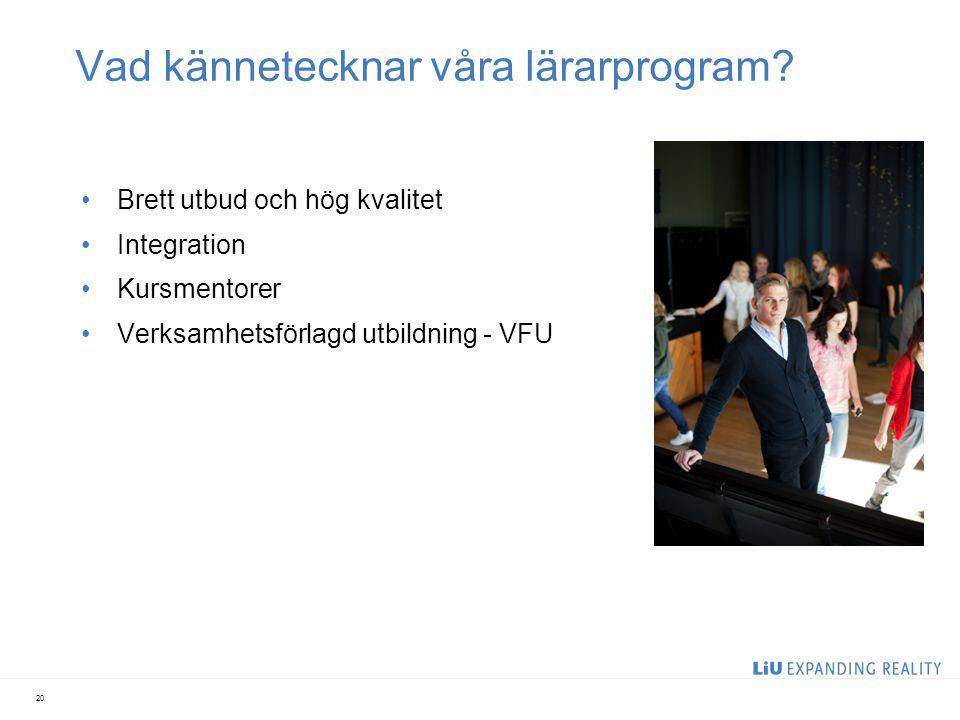 Vad kännetecknar våra lärarprogram? Brett utbud och hög kvalitet Integration Kursmentorer Verksamhetsförlagd utbildning - VFU 20