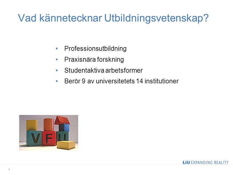 Vad kännetecknar Utbildningsvetenskap? Professionsutbildning Praxisnära forskning Studentaktiva arbetsformer Berör 9 av universitetets 14 institutione