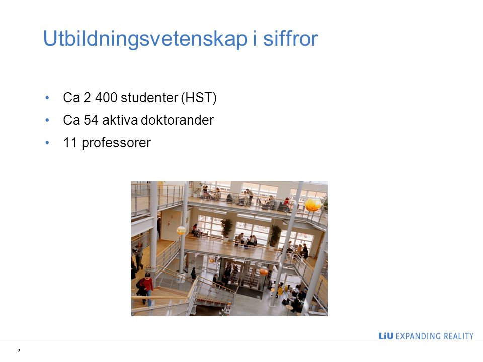 Utbildningsvetenskap i siffror Ca 2 400 studenter (HST) Ca 54 aktiva doktorander 11 professorer 8