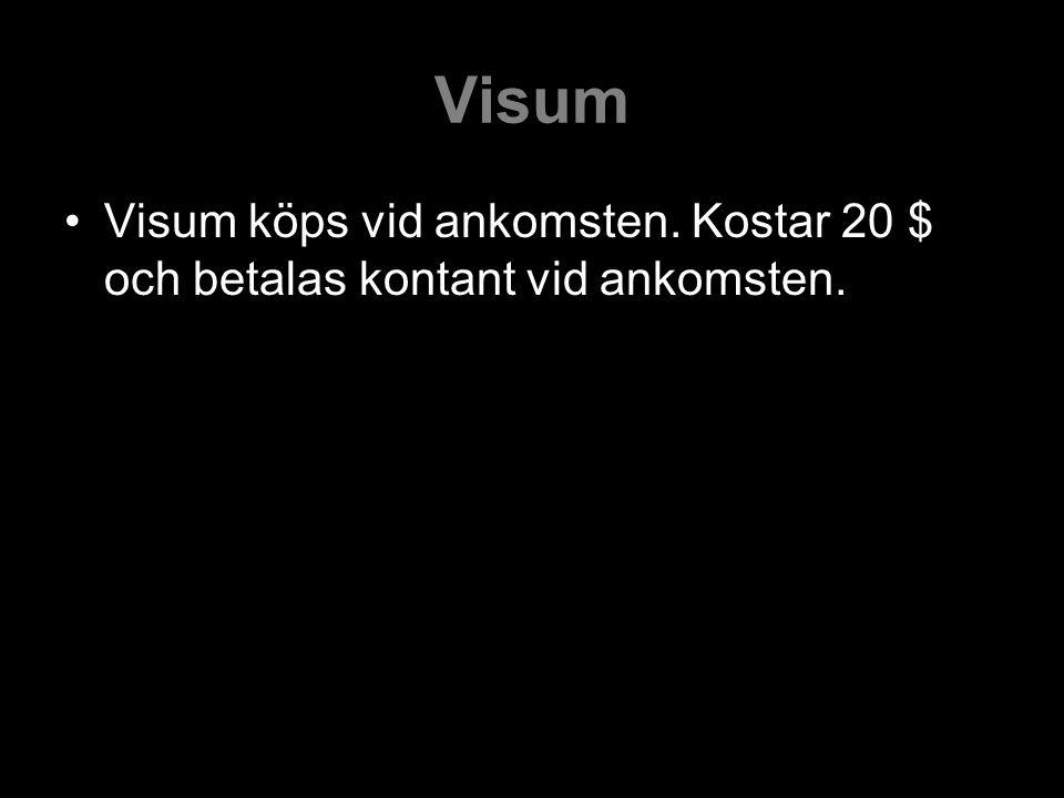 Visum Visum köps vid ankomsten. Kostar 20 $ och betalas kontant vid ankomsten.