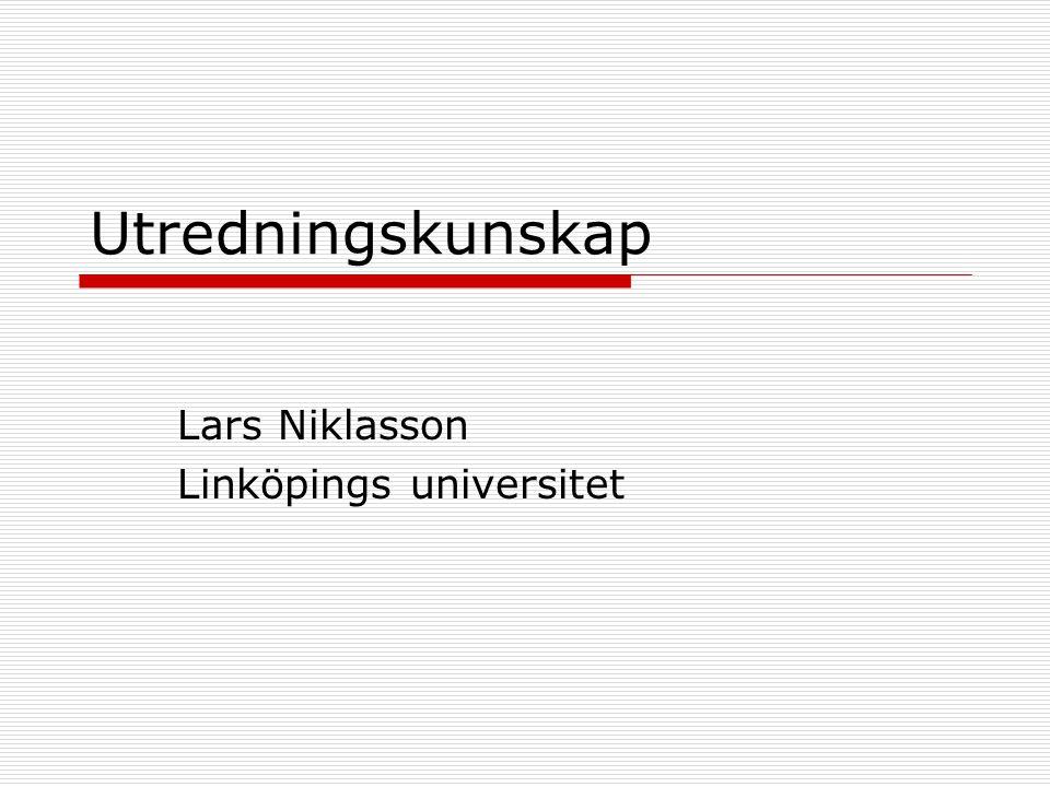 Utredningskunskap Lars Niklasson Linköpings universitet