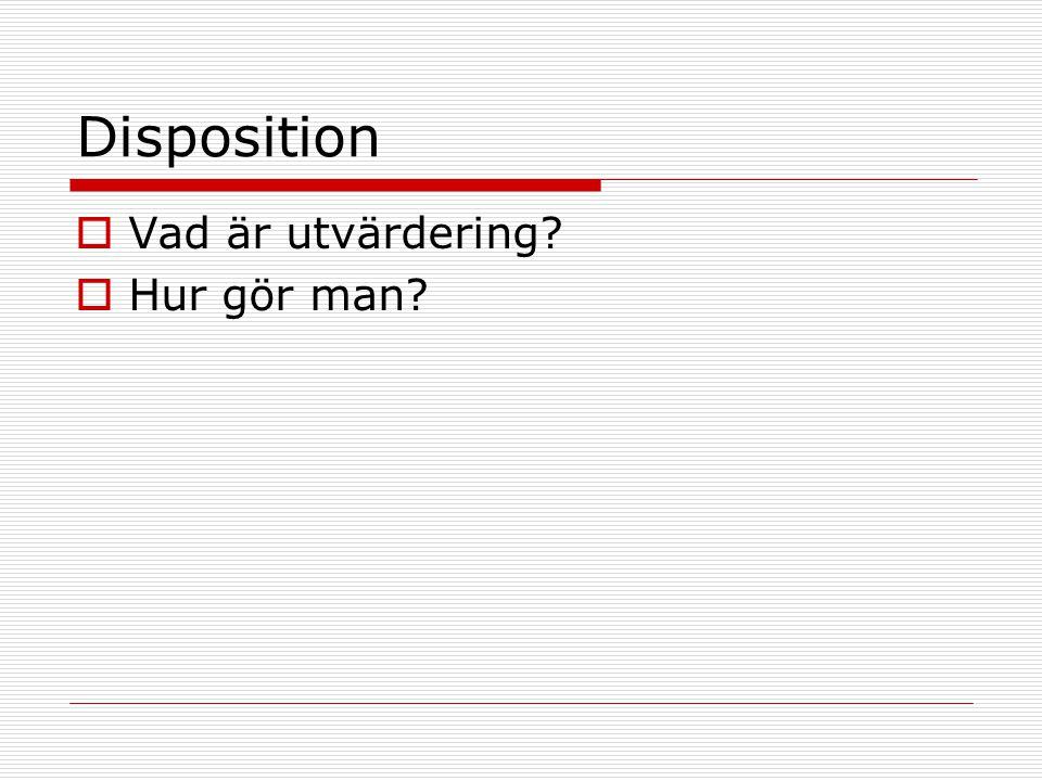 Disposition  Vad är utvärdering?  Hur gör man?