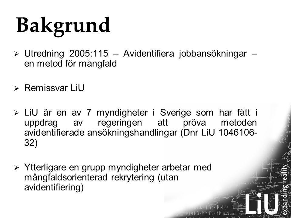 Bakgrund  Utredning 2005:115 – Avidentifiera jobbansökningar – en metod för mångfald  Remissvar LiU  LiU är en av 7 myndigheter i Sverige som har f