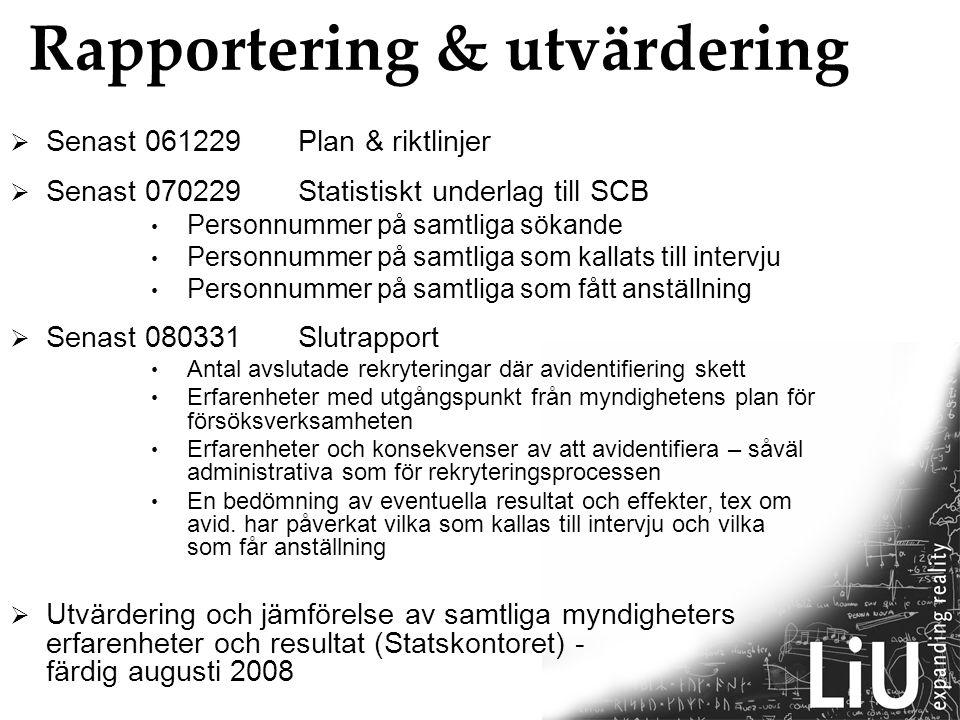 Rapportering & utvärdering  Senast 061229 Plan & riktlinjer  Senast 070229Statistiskt underlag till SCB Personnummer på samtliga sökande Personnumme