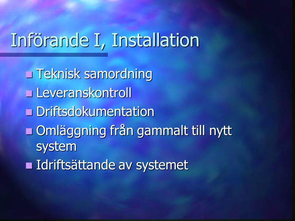 Införande I, Installation Teknisk samordning Teknisk samordning Leveranskontroll Leveranskontroll Driftsdokumentation Driftsdokumentation Omläggning f