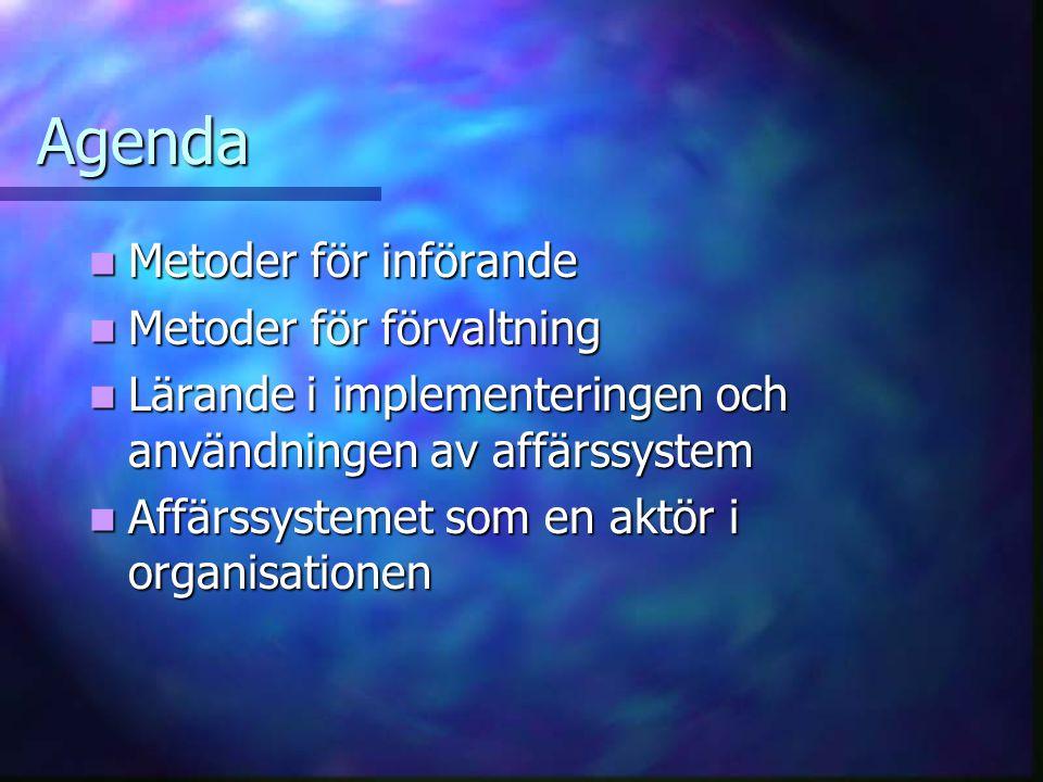 Agenda Metoder för införande Metoder för införande Metoder för förvaltning Metoder för förvaltning Lärande i implementeringen och användningen av affä