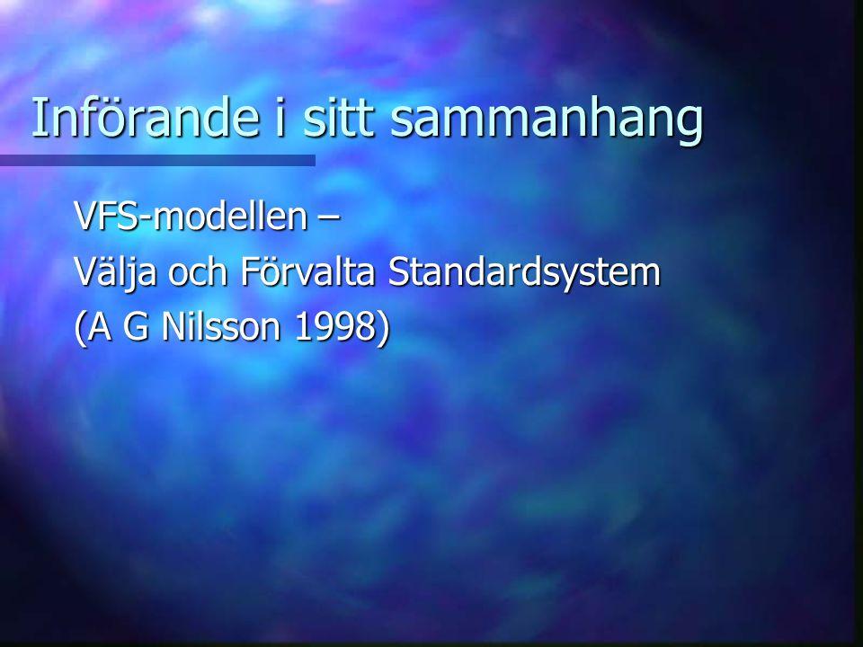 Införande i sitt sammanhang VFS-modellen – Välja och Förvalta Standardsystem (A G Nilsson 1998)