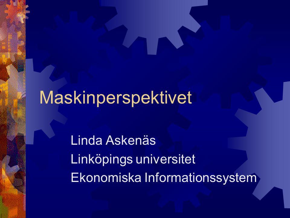 Maskinperspektivet Linda Askenäs Linköpings universitet Ekonomiska Informationssystem