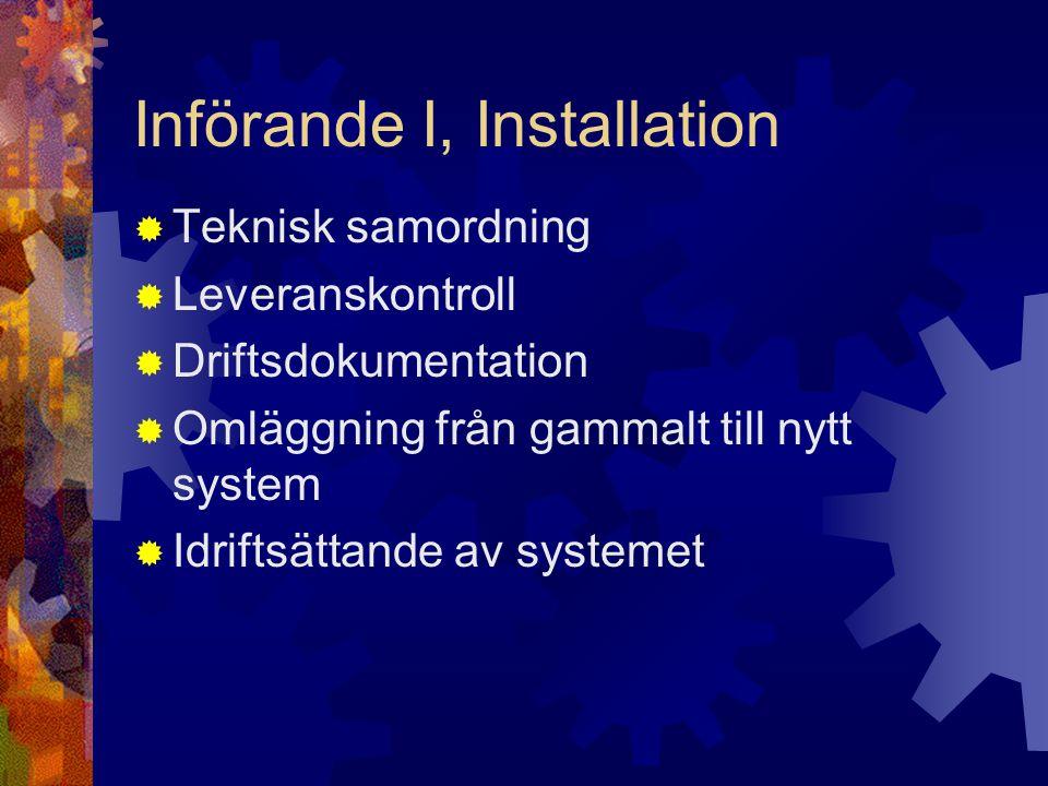 Införande I, Installation  Teknisk samordning  Leveranskontroll  Driftsdokumentation  Omläggning från gammalt till nytt system  Idriftsättande av