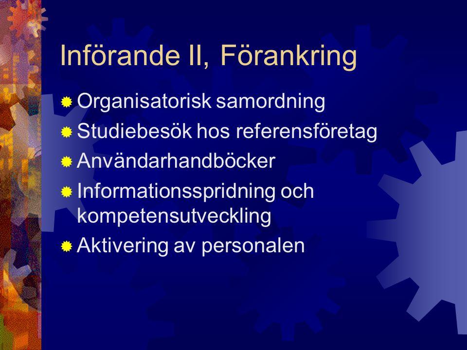 Införande II, Förankring  Organisatorisk samordning  Studiebesök hos referensföretag  Användarhandböcker  Informationsspridning och kompetensutvec