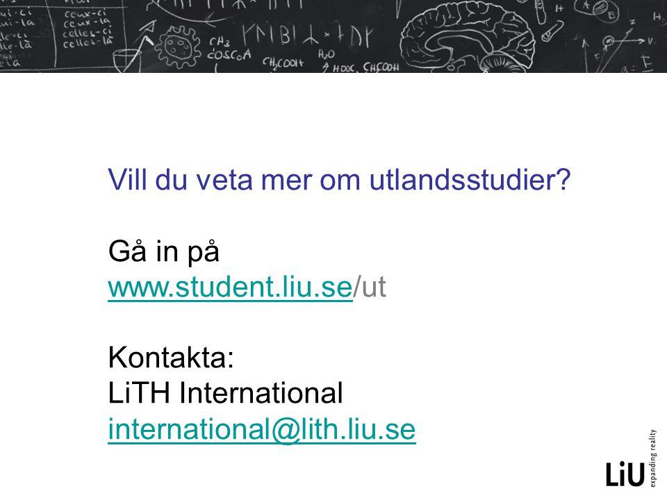 Vill du veta mer om utlandsstudier? Gå in på www.student.liu.sewww.student.liu.se/ut Kontakta: LiTH International international@lith.liu.se internatio