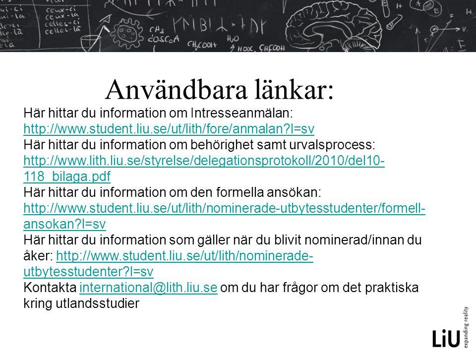 Användbara länkar: Här hittar du information om Intresseanmälan: http://www.student.liu.se/ut/lith/fore/anmalan?l=sv http://www.student.liu.se/ut/lith