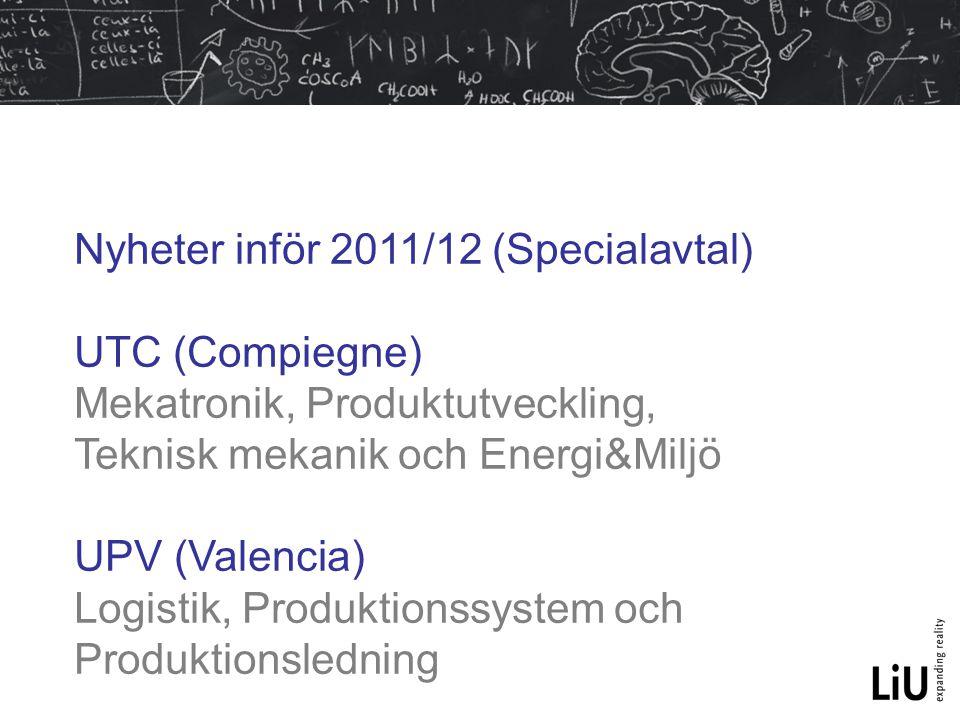 Nyheter inför 2011/12 (Specialavtal) UTC (Compiegne) Mekatronik, Produktutveckling, Teknisk mekanik och Energi&Miljö UPV (Valencia) Logistik, Produkti