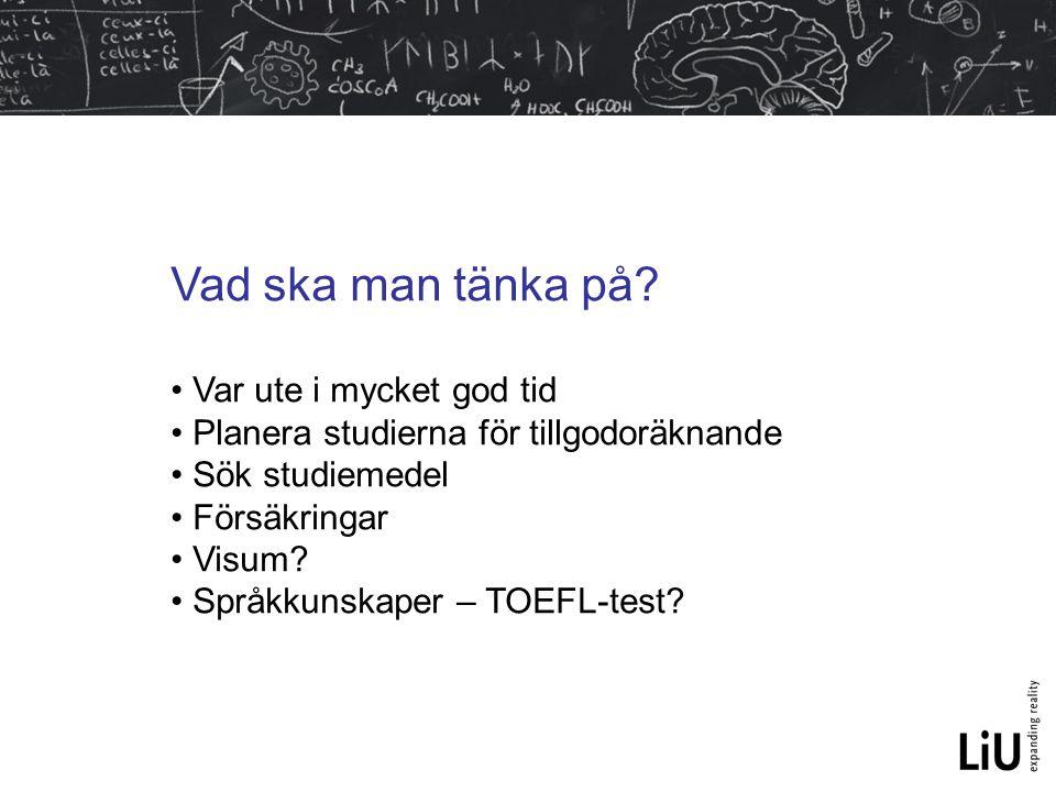 Vad ska man tänka på? Var ute i mycket god tid Planera studierna för tillgodoräknande Sök studiemedel Försäkringar Visum? Språkkunskaper – TOEFL-test?
