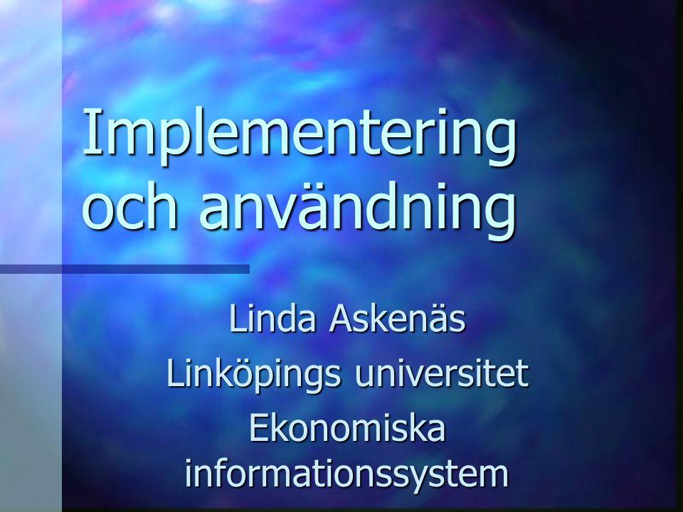 Implementering och användning Linda Askenäs Linköpings universitet Ekonomiska informationssystem
