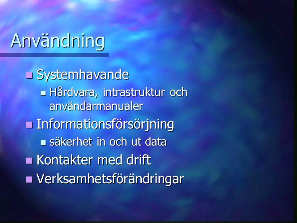 Användning Systemhavande Systemhavande Hårdvara, intrastruktur och användarmanualer Hårdvara, intrastruktur och användarmanualer Informationsförsörjni