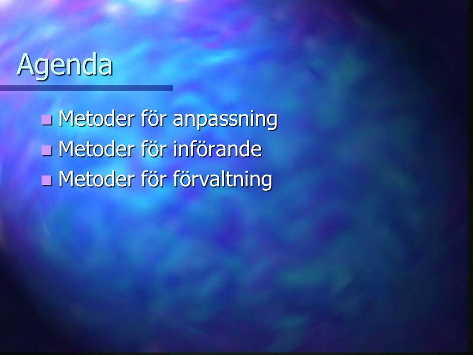 Agenda Metoder för anpassning Metoder för anpassning Metoder för införande Metoder för införande Metoder för förvaltning Metoder för förvaltning