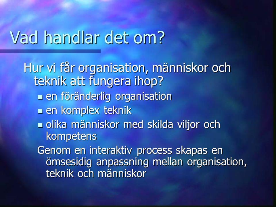 Vad handlar det om? Hur vi får organisation, människor och teknik att fungera ihop? en föränderlig organisation en föränderlig organisation en komplex