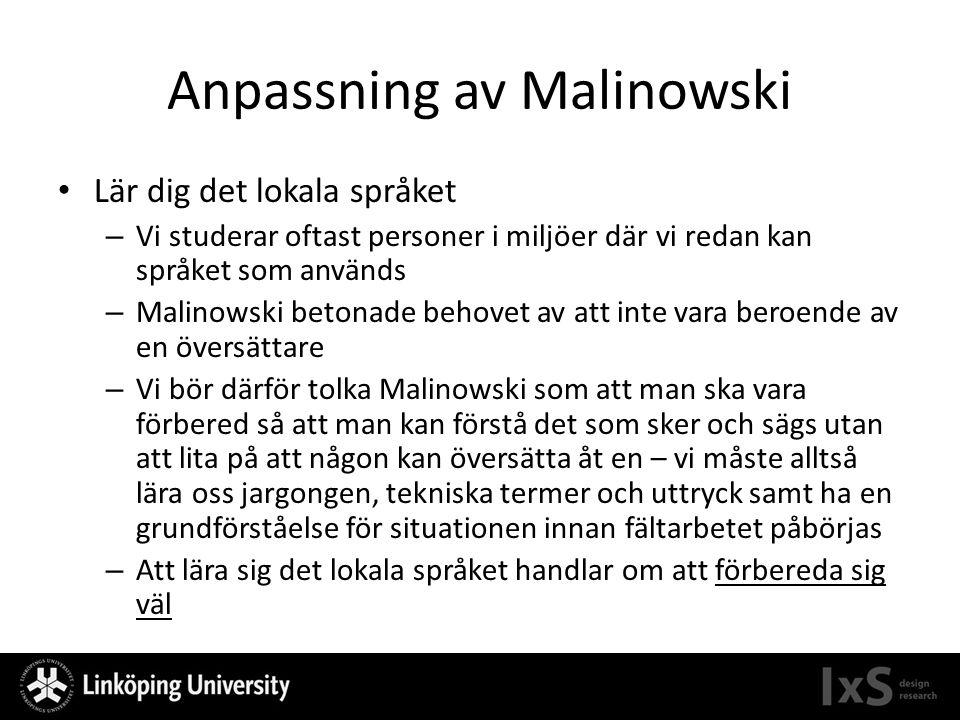 Anpassning av Malinowski Lär dig det lokala språket – Vi studerar oftast personer i miljöer där vi redan kan språket som används – Malinowski betonade