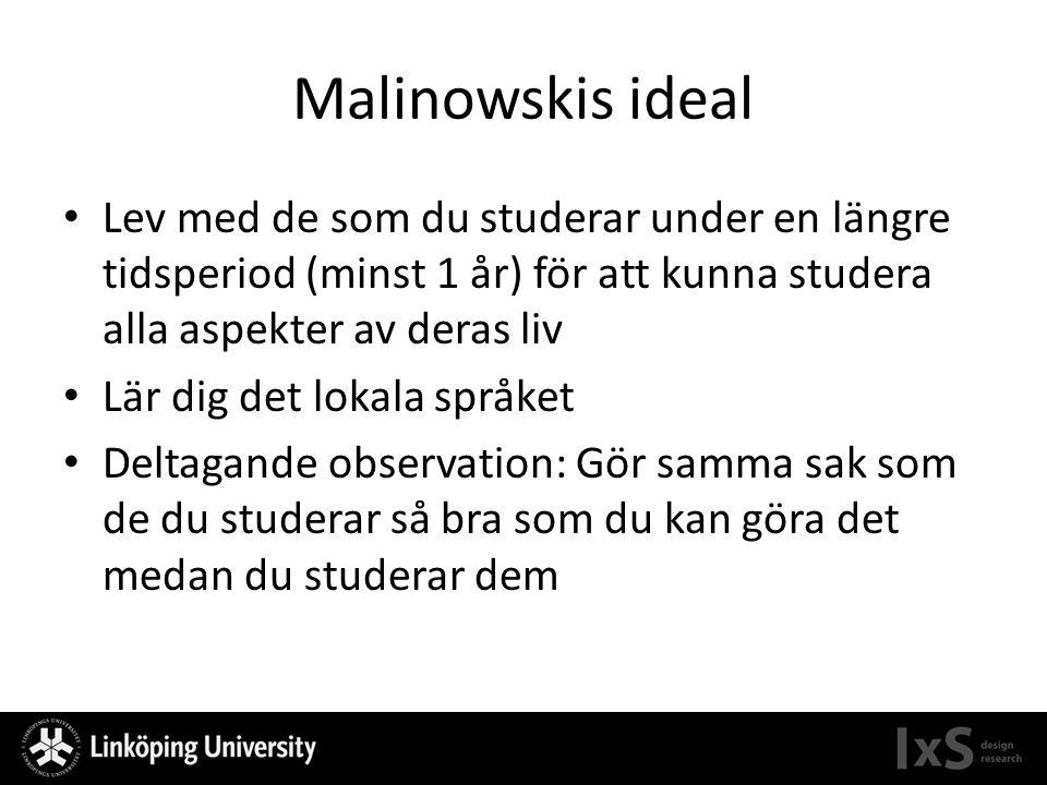 Malinowskis ideal Lev med de som du studerar under en längre tidsperiod (minst 1 år) för att kunna studera alla aspekter av deras liv Lär dig det loka