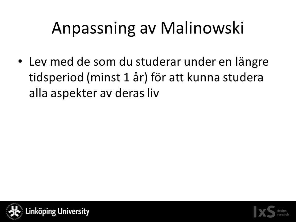 Anpassning av Malinowski Lev med de som du studerar under en längre tidsperiod (minst 1 år) för att kunna studera alla aspekter av deras liv