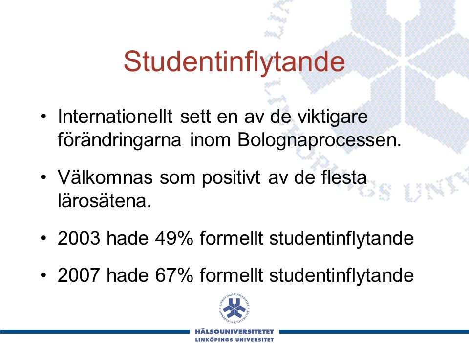 Studentinflytande Internationellt sett en av de viktigare förändringarna inom Bolognaprocessen. Välkomnas som positivt av de flesta lärosätena. 2003 h