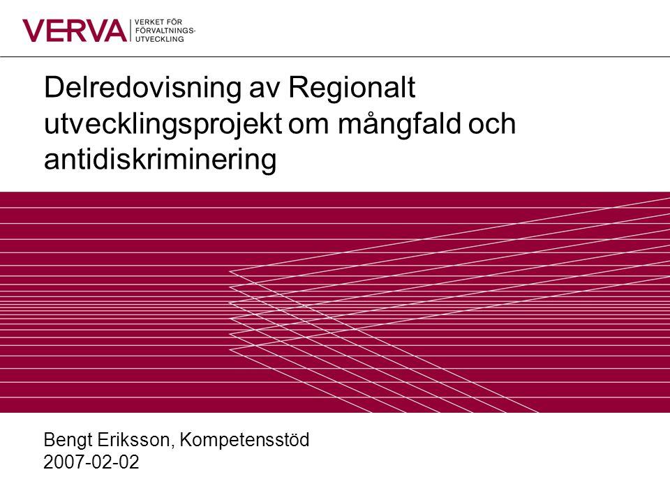 Delredovisning av Regionalt utvecklingsprojekt om mångfald och antidiskriminering Bengt Eriksson, Kompetensstöd 2007-02-02