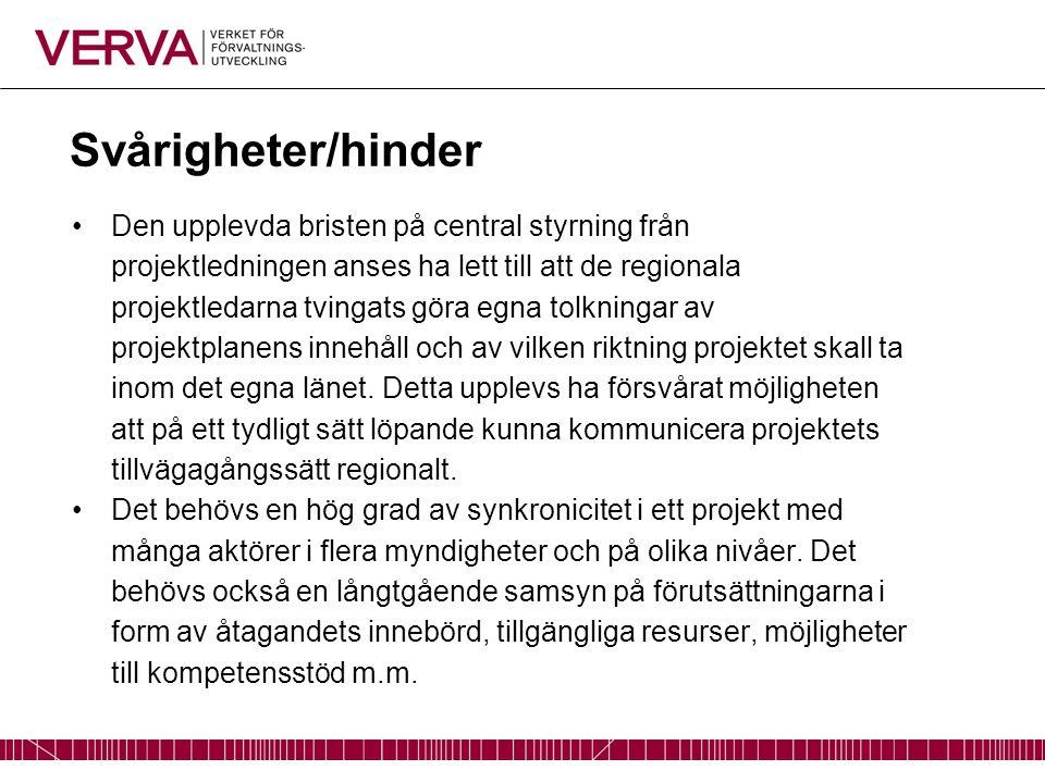 Svårigheter/hinder Den upplevda bristen på central styrning från projektledningen anses ha lett till att de regionala projektledarna tvingats göra egna tolkningar av projektplanens innehåll och av vilken riktning projektet skall ta inom det egna länet.