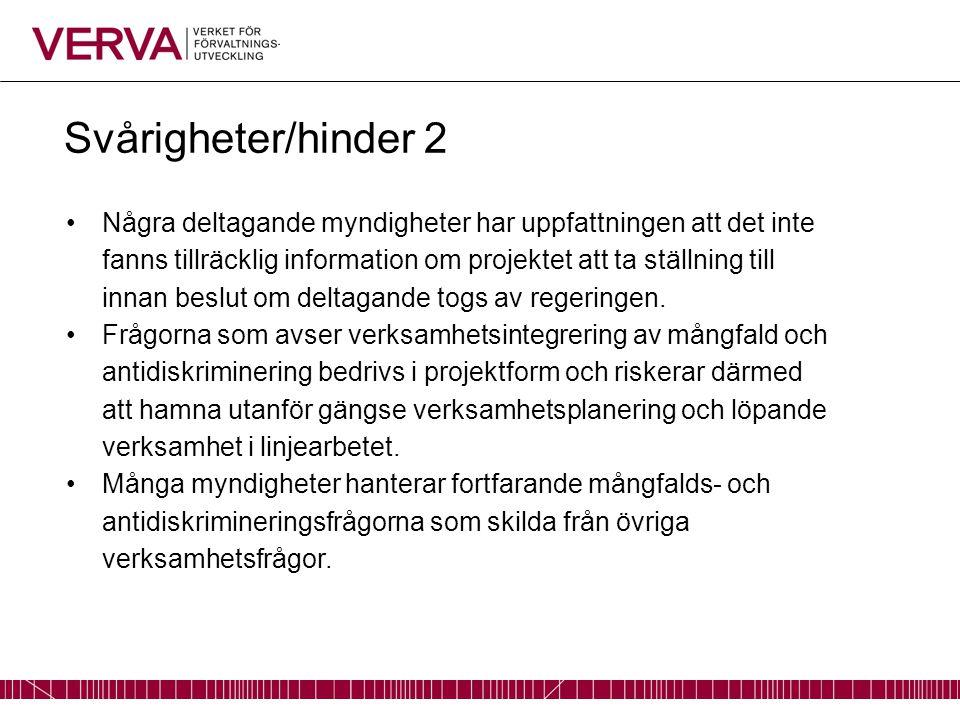 Svårigheter/hinder 2 Några deltagande myndigheter har uppfattningen att det inte fanns tillräcklig information om projektet att ta ställning till inna